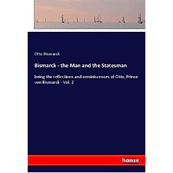 Bismarck - the Man and the Statesman. Otto von Bismarck  - Buch