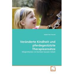 Veränderte Kindheit und pferdegestützte Therapieansätze: Buch von Isabel Fee Freund