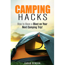 Camping Hacks: How to Have a Blast on Your Next Camping Trip! (Camping Trips): eBook von Sarah Benson