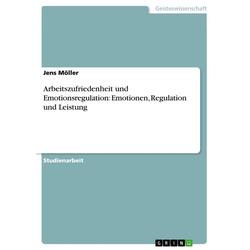 Arbeitszufriedenheit und Emotionsregulation: Emotionen Regulation und Leistung: eBook von Jens Möller