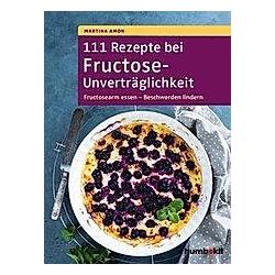 111 Rezepte bei Fructose-Unverträglichkeit. Martina Amon  - Buch