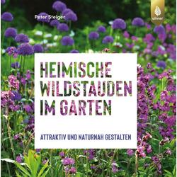 Heimische Wildstauden im Garten als Buch von Peter Steiger