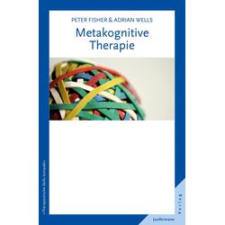 Metakognitive Therapie: Buch von Peter Fisher/ Adrian Wells