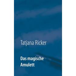 Das magische Amulett als Buch von Tatjana Ricker