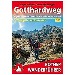 Rother Wanderführer Gotthardweg. Jürgen Wiegand  Heinrich Bauregger  - Buch