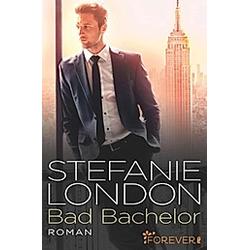 Bad Bachelor / New York Bachelors Bd.1. Stefanie London  - Buch