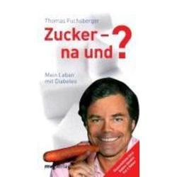 Zucker - na und? als Buch von Thomas Fuchsberger