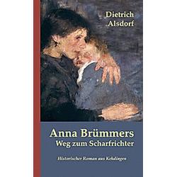 Anna Brümmers Weg zum Scharfrichter. Dietrich Alsdorf  - Buch