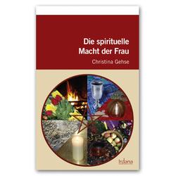 Die spirituelle Macht der Frau: Buch von Christina Gehse