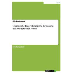 Olympische Idee Olympische Bewegung und Olympischer Friede als Buch von Ole Bartussek
