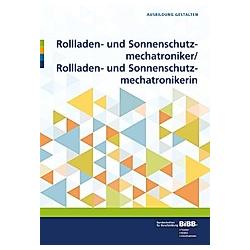 Rollladen- und Sonnenschutzmechatroniker / Rollladen- und Sonnenschutzmechatronikerin - Buch