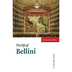 The Life of Bellini. John Rosselli  - Buch