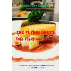 THE FLYING CHEFS Das Fischkochbuch: eBook von Sebastian Kemper