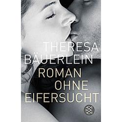 Roman ohne Eifersucht. Theresa Bäuerlein  - Buch