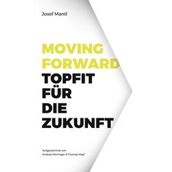 Moving Forward - Topfit für die Zukunft: eBook von Josef Mantl
