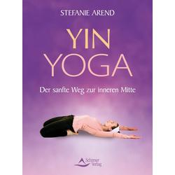 Yin-Yoga als Buch von Stefanie Arend/ Paul Grilley