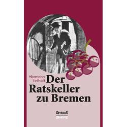 Der Ratskeller zu Bremen als Buch von Hermann Entholt/ Björn Bedey