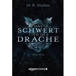 Das Schwert und der Drache als Buch von M. R. Mathias