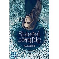 Spiegelsplitter / Spiegel-Saga Bd.1. Ava Reed  - Buch