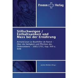 Stillschweigen / Enthaltsamkeit und Mass bei der Ernährung als Buch von Jochen Michels (Hrsg. )