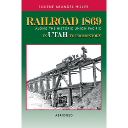 Railroad 1869 Along the Historic Union Pacific in Utah to Promontory: eBook von Eugene Miller