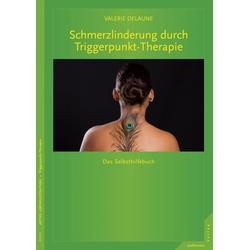 Schmerzlinderung durch Triggerpunkt-Therapie: eBook von Valerie Delaune