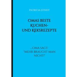 Omas beste Kuchen- und Keksrezepte als Buch von Patricia Stindt