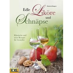 Edle Liköre und Schnäpse als Buch von Elisabeth Bangert