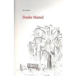 Danke Mama! als Buch von Robert Bielmeier