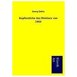 Kupferstiche des Meisters von 1464. Georg Dehio  - Buch