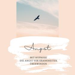 Mit Hypnose die Angst vor Krankheiten überwinden: Hörbuch Download von Institut für Hypnotherapie/ Netzwerk Hypnose