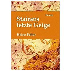 Stainers letzte Geige. Heinz Peller  - Buch