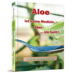 Aloe ist keine Medizin aber ... sie heilt!: Buch von Romano Zago