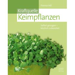 Kraftquelle Keimpflanzen: Buch von Fiona Hill