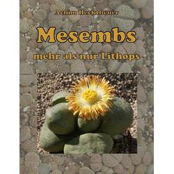 Mesembs - mehr als nur Lithops: eBook von Achim Hecktheuer