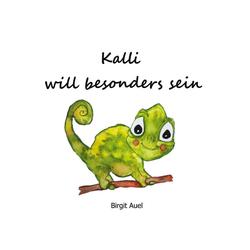 Kalli will besonders sein: Buch von Birgit Auel