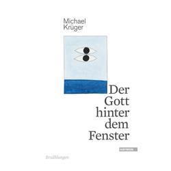 Der Gott hinter dem Fenster als Buch von Michael Krüger