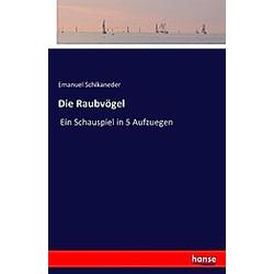 Die Raubvögel. Emanuel Schikaneder  - Buch