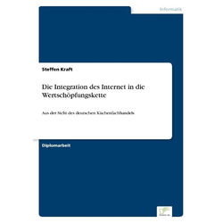 Die Integration des Internet in die Wertschöpfungskette als Buch von Steffen Kraft