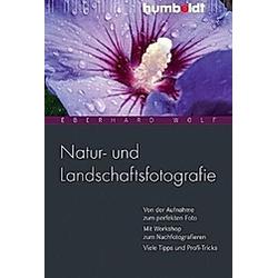 Natur- und Landschaftsfotografie. Eberhard Wolf  - Buch