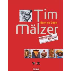 Born to Cook als Buch von Tim Mälzer