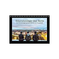 Schornsteinfeger über Berlin - Die Glücksbringer auf den Dächern der Hauptstadt (Tischkalender 2021 DIN A5 quer)