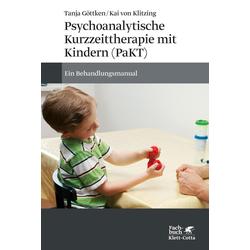 Psychoanalytische Kurzzeittherapie mit Kindern (PaKT): eBook von Tanja Göttken/ Kai von Klitzing