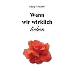 Wenn wir wirklich lieben als Buch von Georg Trautwein