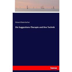 Die Suggestions-Therapie und ihre Technik als Buch von Eduard Baierlacher