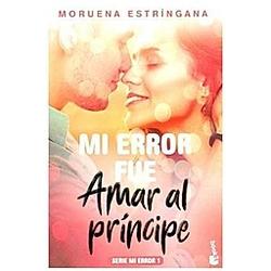 Mi error fue amar al príncipe. Moruena Estringana  - Buch