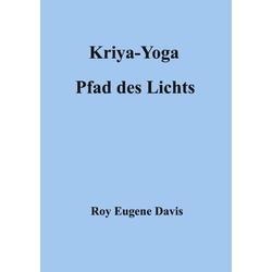 Kriya-Yoga Pfad des Lichts: Buch von Roy Eugene Davis