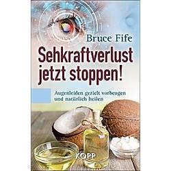Sehkraftverlust jetzt stoppen!. Bruce Fife  - Buch