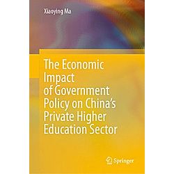 The Economic Impact of Government Policy on China's Private Higher Education Sector. Xiaoying Ma  - Buch