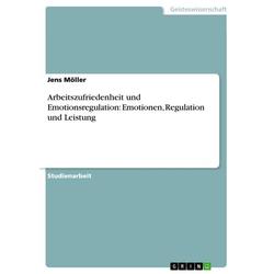Arbeitszufriedenheit und Emotionsregulation: Emotionen, Regulation und Leistung